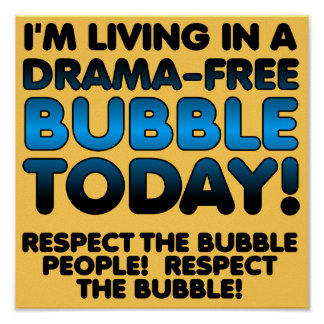 Respect the Drama-Free Bubble People Funny Poster