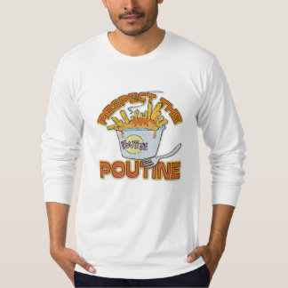 Respect The Poutine Food T-Shirt