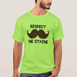 Respect the Stache Mustache Moustache T-Shirt