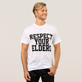 RESPECT YOUR ELDERS, Funny BIRTHDAY T-shirts