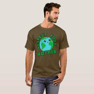Respect Your Mother Earth Day Funny T-Shirt