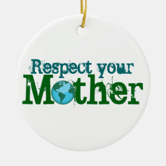 Respect your Mother Round Ceramic Ornament
