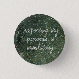 respecting my pronouns is mandatory 1 inch round button