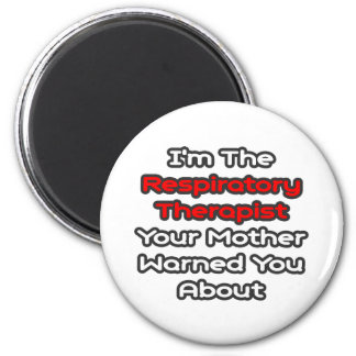 Respiratory Therapist...Mother Warned You About Magnet
