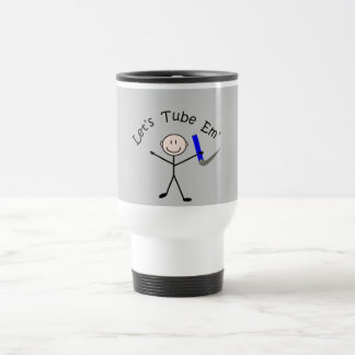"Respiratory Therapy Stick Person ""Let's Tube Em"" 15 Oz Stainless Steel Travel Mug"