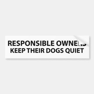 Responsible owners keep their dogs quiet bumper sticker