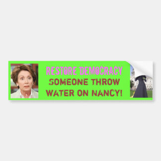 Restore Democracy Throw H20 on Ninny! Bumper Sticker