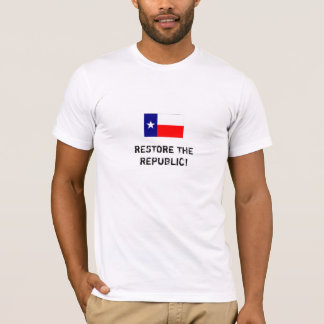 RESTORE THE REPUBLIC! - TEXAS FLAG T-Shirt