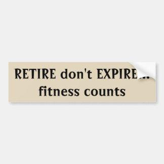 Retire don't Expire  Fitness Counts Quote Bumper Sticker