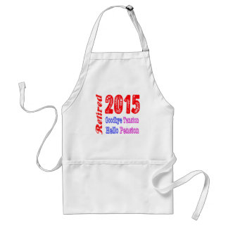 Retired 2015 , Goodbye Tension Hello Pension Standard Apron
