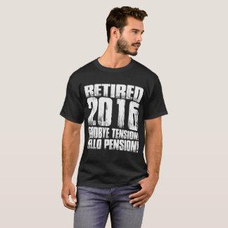 Retired 2016 Goodbye Tension Hello Pension Tshirt
