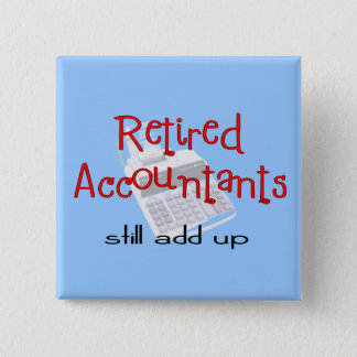 "Retired Accountants ""Still Add Up"" 2 Inch Square Button"