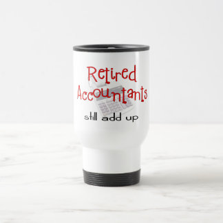 "Retired Accountants ""Still Add Up"" Travel Mug"