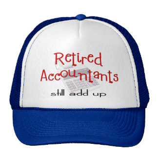 "Retired Accountants ""Still Add Up"" Trucker Hat"