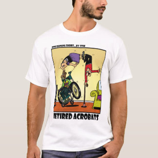 Retired Acrobats T-Shirt