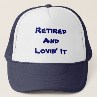 Retired And Lovin' It Funny Trucker Hat