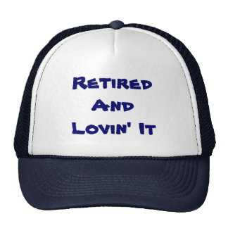 Retired And Lovin' It Funny Trucker Hat