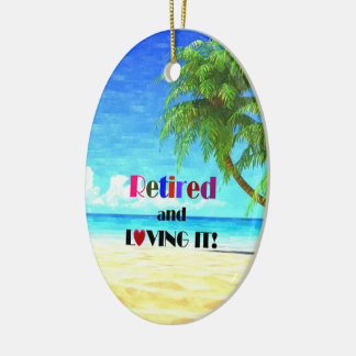 Retired and Loving It...the Good Life Ceramic Ornament