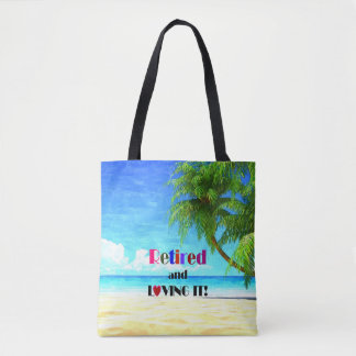 Retired and Loving It...the Good Life Tote Bag