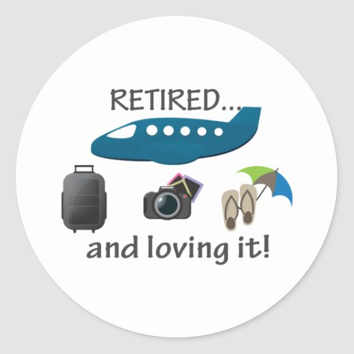 Retired And Loving It Vacation Round Stickers