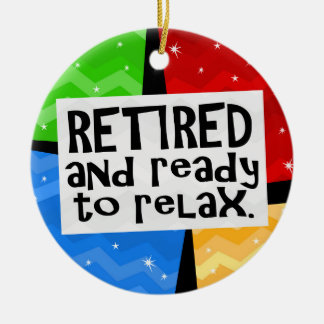 Retired and Ready to Relax, Funny Retirement Round Ceramic Ornament