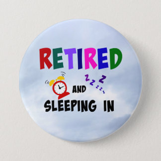 Retired and Sleeping In 3 Inch Round Button