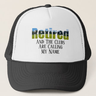 Retired - And The Clubs Are Calling My Name - Trucker Hat