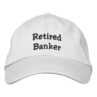 Retired Banker Embroidered Hat