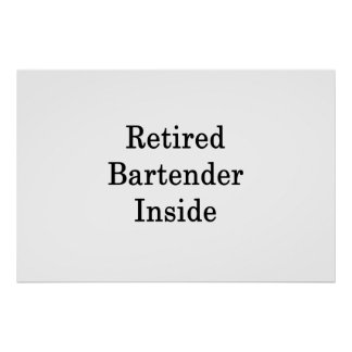 Retired Bartender Inside Poster