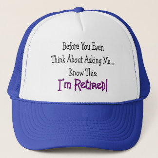 """""""Retired Before You Even Think of Asking"""" Trucker Hat"""