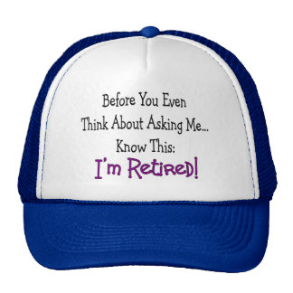 """Retired Before You Even Think of Asking"" Trucker Hat"