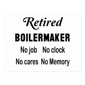 Retired Boilermaker , No job No clock No cares Postcard