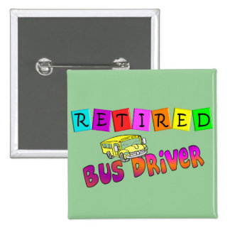 Retired Bus Driver Gifts Buttons