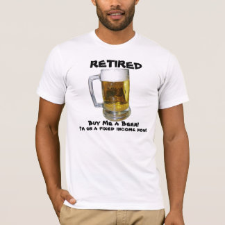 Retired Buy Me a Beer T-Shirt