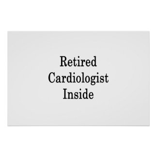 Retired Cardiologist Inside Poster