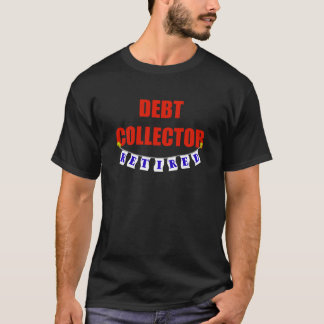 RETIRED DEBT COLLECTOR T-Shirt
