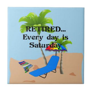 Retired...Every Day is Saturday Tile