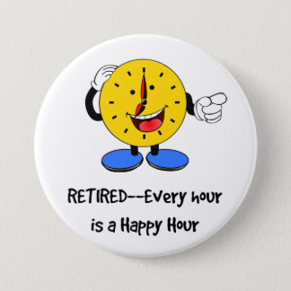 Retired--Every Hour is a Happy Hour (Happy Clock) 3 Inch Round Button