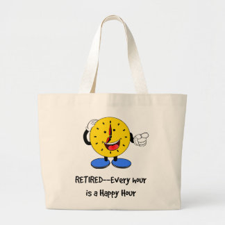 Retired--Every Hour is a Happy Hour (Happy Clock) Large Tote Bag
