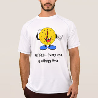 Retired--Every Hour is a Happy Hour (Happy Clock) T-Shirt