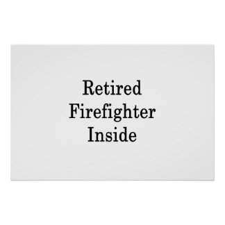 Retired Firefighter Inside Poster