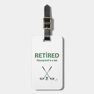 Retired Golf is a Job, Golf Clubs, Cool Luggage Tag