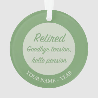 Retired: Goodbye tension, hello pension Ornament