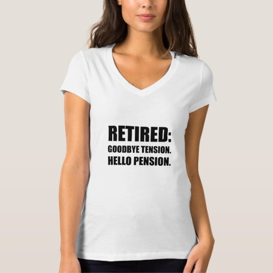 Retired Goodbye Tension Hello Pension T-Shirt