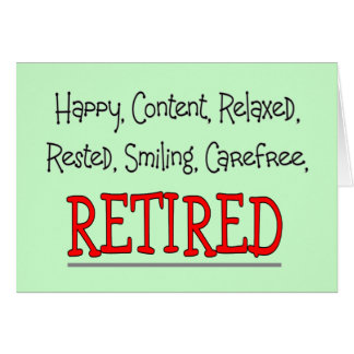 """""""RETIRED- Happy, Carefree, Relax""""...Funny Card"""