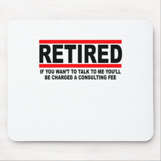 Retired I will charge you consulting fee T-Shirts. Mouse Pad