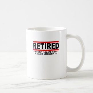 Retired I will charge you consulting fee T-Shirts. Coffee Mug