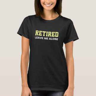 RETIRED Leave me alone Humour T-Shirt