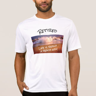 Retired Life is Really a Beach Now - T-Shirt