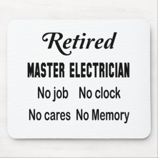 Retired Master Electrician No job No clock No care Mouse Pad